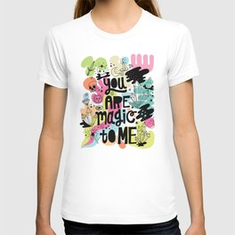 you are magic to me T-shirt