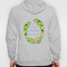 Make every day earth day pretty design Hoody