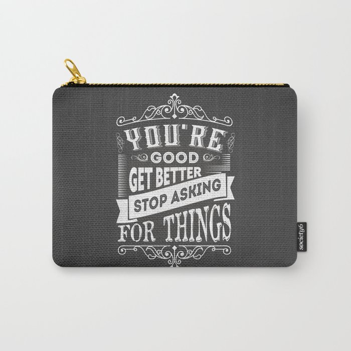 Lab No.4 -You Are Good Get Better Stop Asking For Things Life Inspirational Quotes poster Carry-All Pouch