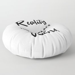 Reality Has No Place In Our World Floor Pillow
