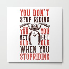 DONT STOP RIDING OLD BIKER QUOTE Metal Print