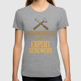 Woodworkers Are Expert Screwers Funny Woodworking T-shirt