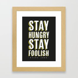 Stay Hungry, Stay Foolish - Steve Jobs Quote Framed Art Print