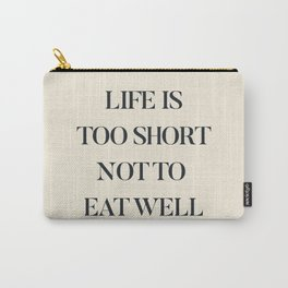 Life is too short not to eat well, food quote, food porn, Kitchen decoration, inspirational quote Carry-All Pouch