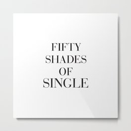 Fifty shades of single Metal Print