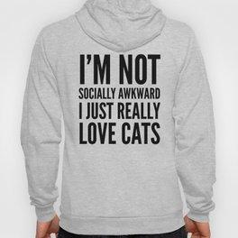 I'm Not Socially Awkward I Just Really Love Cats Hoody