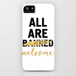 ALL ARE WELCOME - NOT BANNED iPhone Case