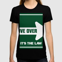 MOVE OVER; It's the law T-shirt