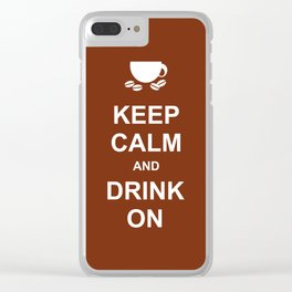 Keep Calm & Drink On Clear iPhone Case