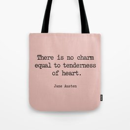 Jane Austen. There is no charm equal to tenderness of heart. Tote Bag