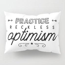 Practice Reckless Optimism Pillow Sham