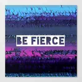 Be Fierce Canvas Print