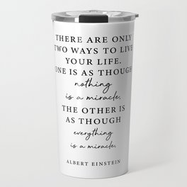 There are only two ways to live your life. Travel Mug