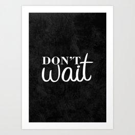 09. Don't Wait Art Print