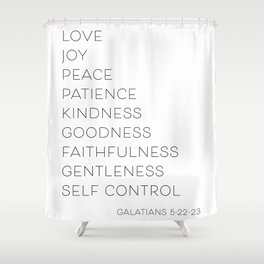 Love Joy Peace Patience Kindness Goodness Faithfulness… -Galatians 5:22-23 Shower Curtain