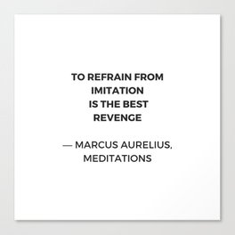 Stoic Inspiration Quotes - Marcus Aurelius Meditations - To refrain from imitation is the best reven Canvas Print
