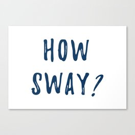 How Sway Canvas Print