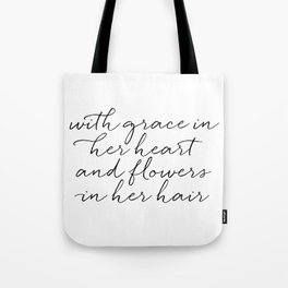 With Grace In Her Heart & Flowers In Her Hair Tote Bag