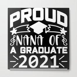 Proud nana of a graduate 2021 Metal Print