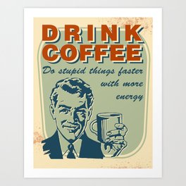 Drink Coffee Art Print