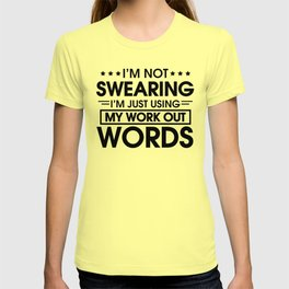 I'M NOT SWEARING I'M JUST USING MY WORKOUT WORDS T-shirt