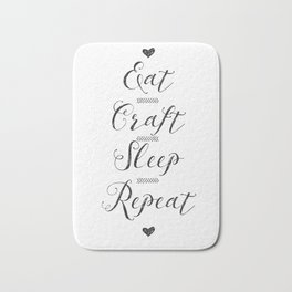 Eat craft sleep repeat Bath Mat
