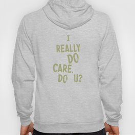 I Really DO Care, Do U? Hoody