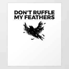 Funny Bird Pun - Don't Ruffle My Feathers Art Print