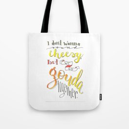 I don't wanna sound cheesy, but we go gouda together! Tote Bag