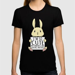 "A Cute Bunny Tee For Rabbit Lovers ""I'm So Cute My Parents Are Having Another"" T-shirt Design  T-shirt"