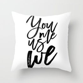 You Me Us We | Modern calligraphy | Typography print Throw Pillow