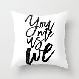 You Me Us We | Modern calligraphy | Typography print Throw Pillow