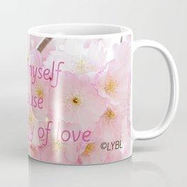 Love yourself  Worthy of Love Coffee Mug