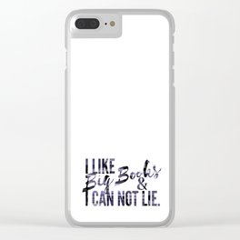 I like Big Books & Can not Lie. Clear iPhone Case