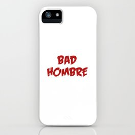 Bad Hombre iPhone Case