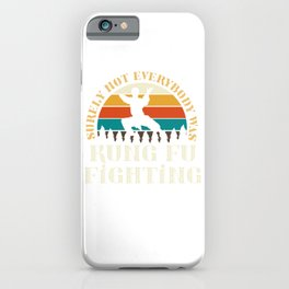 Surely not everyone was Kung Fu fighting iPhone Case