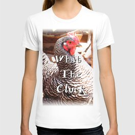 What The Cluck T-shirt