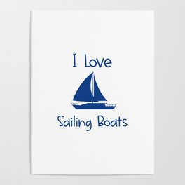 I Love Sailing Boats Lake and Ocean Travel Poster