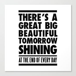 THERE'S A GREAT BIG BEAUTIFUL TOMORROW Canvas Print