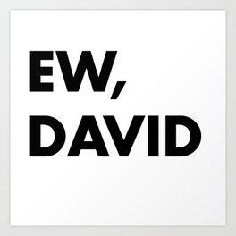 Ew, David Art Print