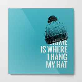 'Home is Where I Hang My Hat' - Typographical Print Metal Print