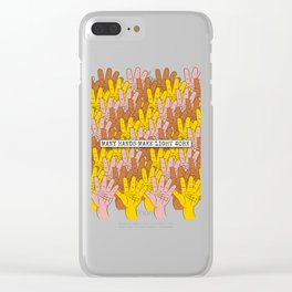 Many Hands Make Light Work Clear iPhone Case