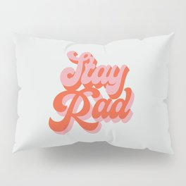 stay rad Pillow Sham
