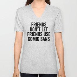 Friends Don't Let Friends Use Comic Sans Unisex V-Neck