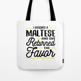 Rescued a Maltese She Returned the Favor Tote Bag