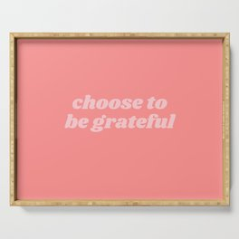choose to be grateful Serving Tray