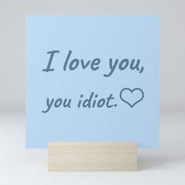 I Love You, You Idiot Mini Art Print