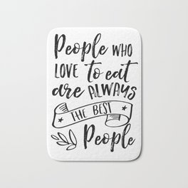 RESTAURANT DECOR, People Who Love To Eat Are Always The Best People,Cafe Decor,Bar Decor Bath Mat