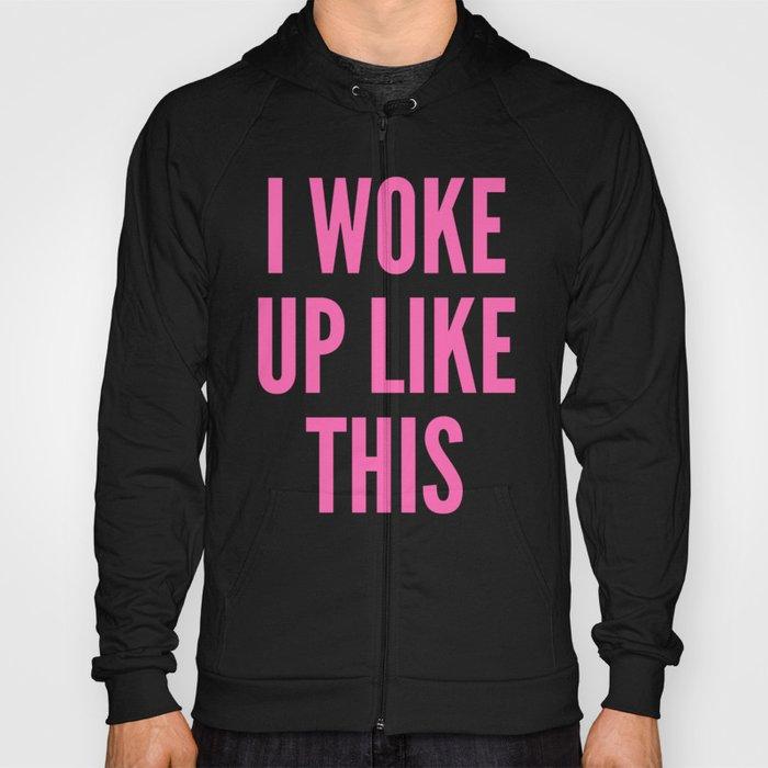 I Woke Up Like This Hoody By Creativeangel Society6