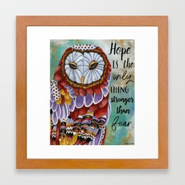 Hope Is The Only Thing Stronger Than Fear Framed Art Print